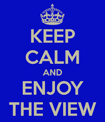 Keep Calm & Enjoy The View